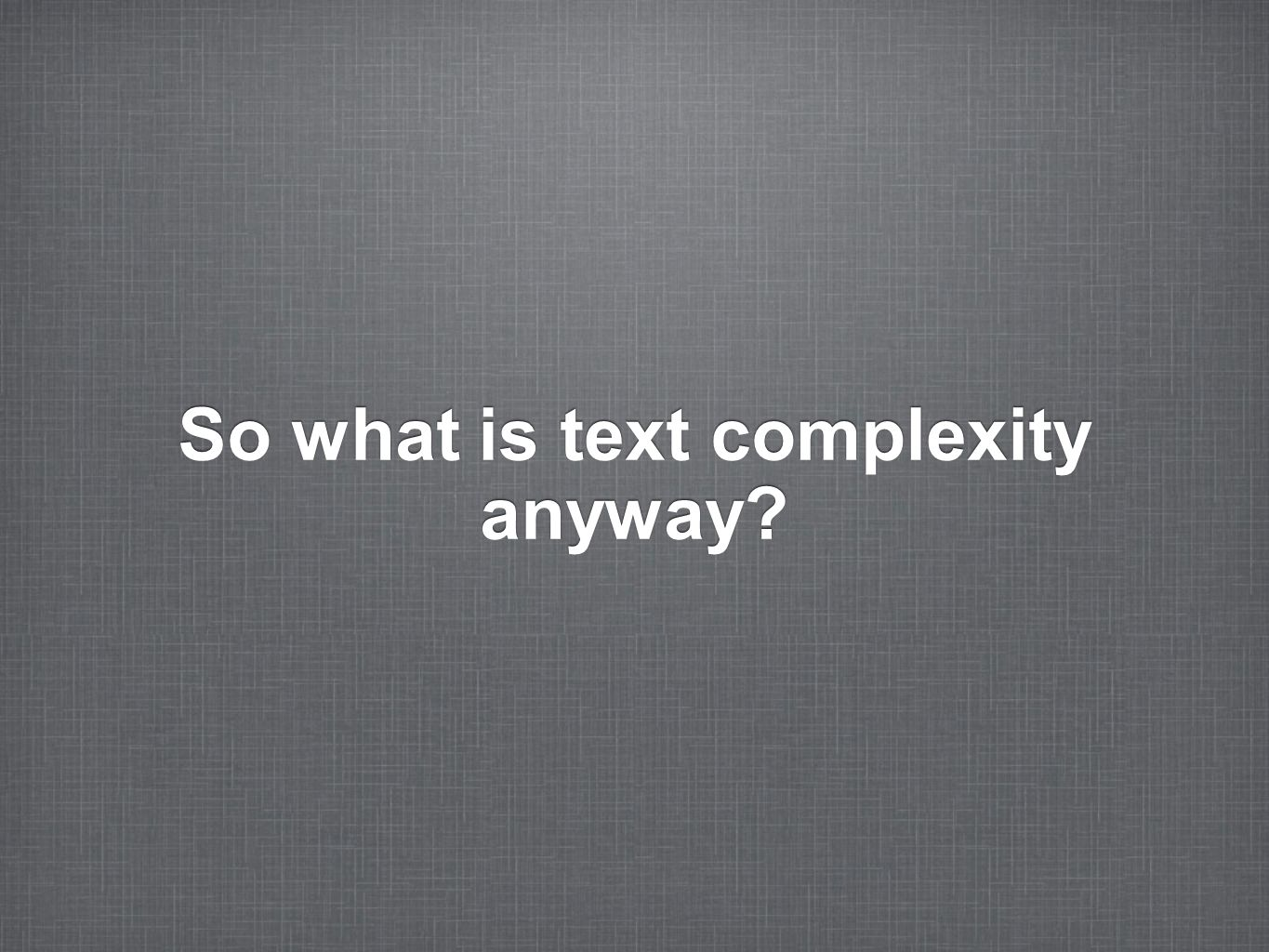 So what is text complexity anyway