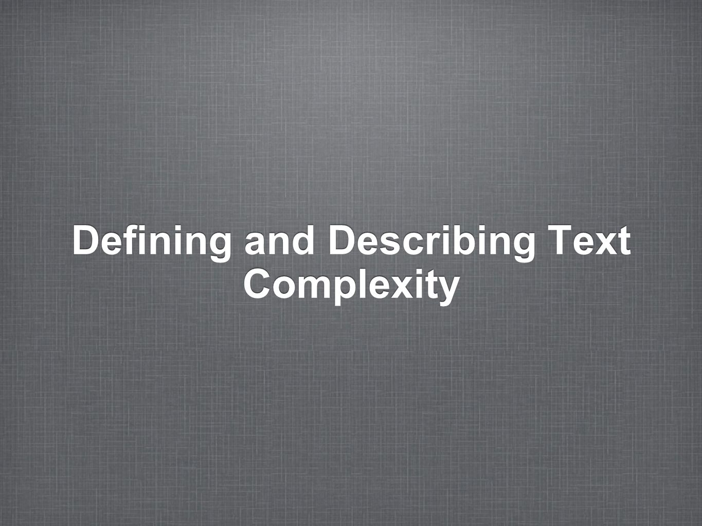 Defining and Describing Text Complexity