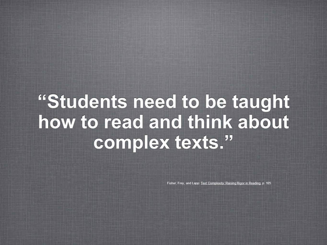 Students need to be taught how to read and think about complex texts