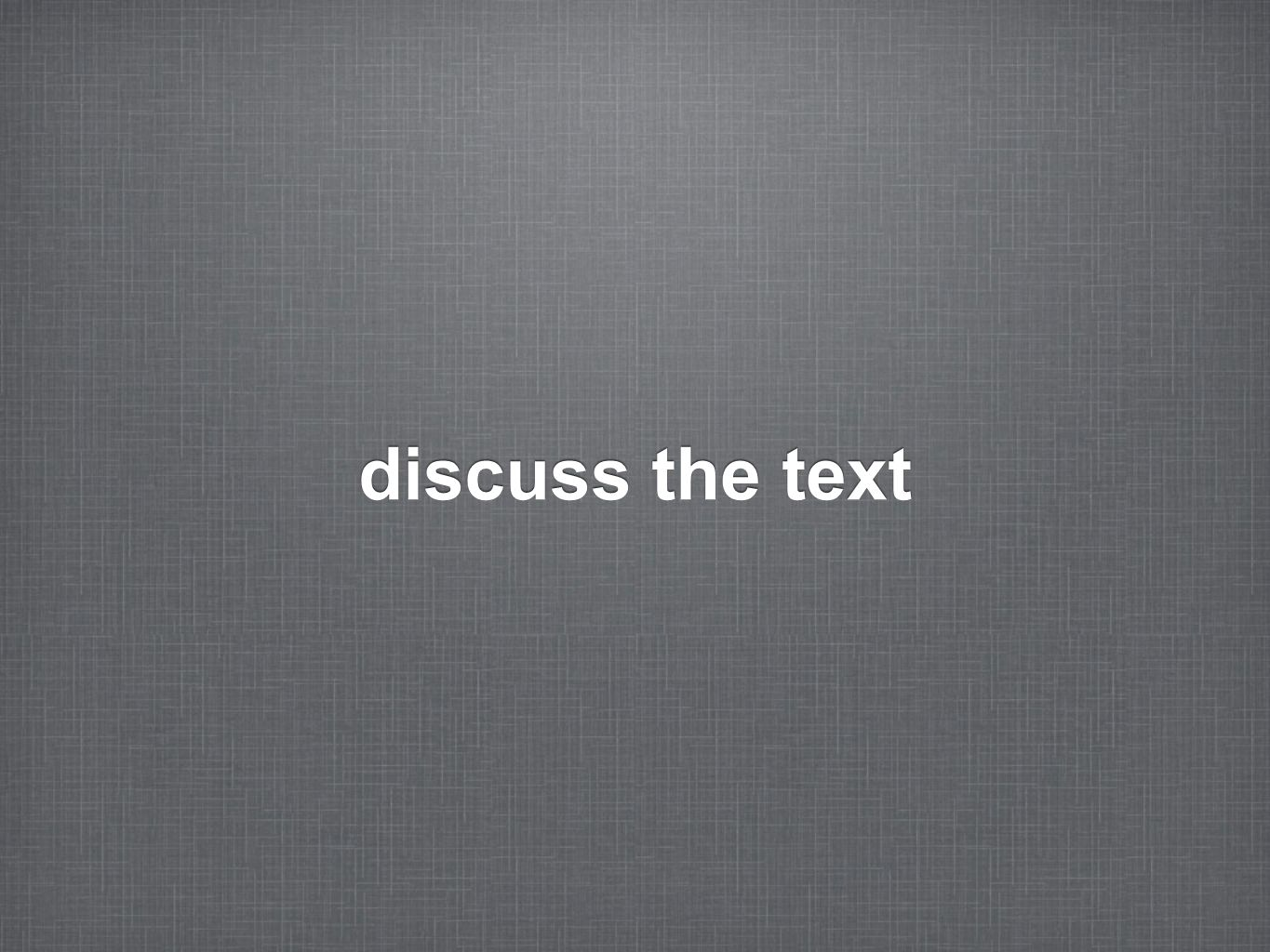 discuss the text
