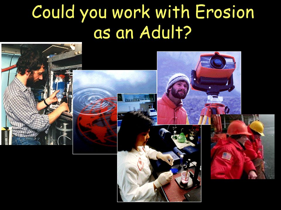 Could you work with Erosion as an Adult