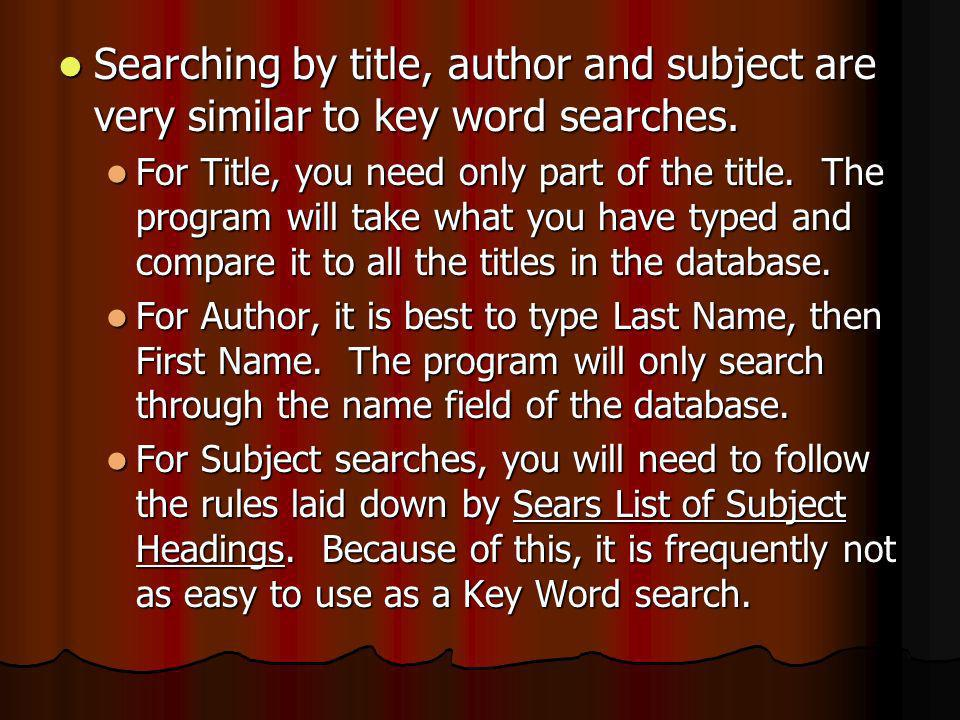 Searching by title, author and subject are very similar to key word searches.