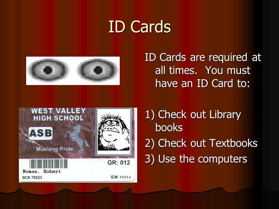 ID Cards ID Cards are required at all times. You must have an ID Card to: 1) Check out Library books.