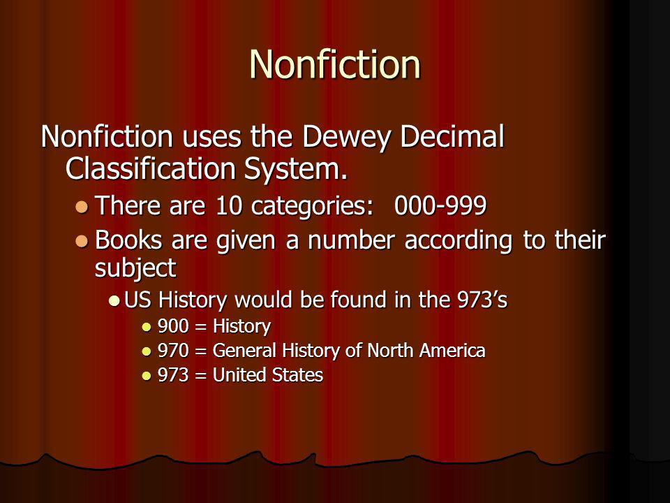 Nonfiction Nonfiction uses the Dewey Decimal Classification System.