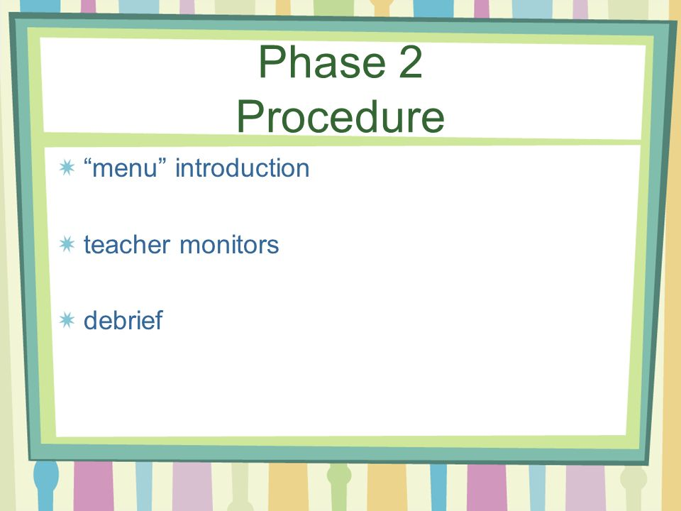Phase 2 Procedure menu introduction teacher monitors debrief