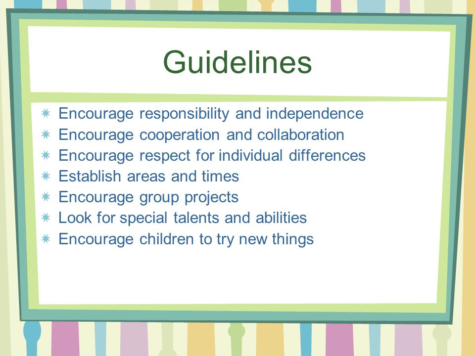 Guidelines Encourage responsibility and independence