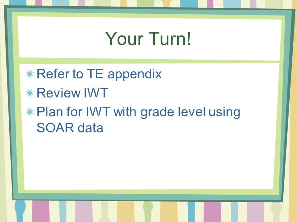 Your Turn! Refer to TE appendix Review IWT