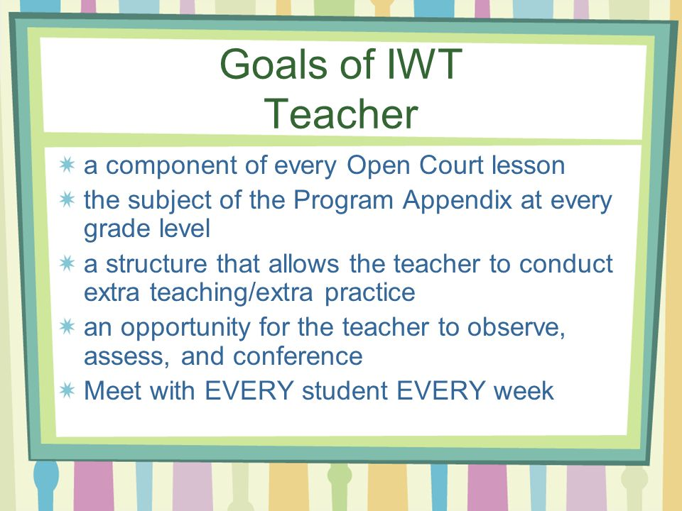 Goals of IWT Teacher a component of every Open Court lesson