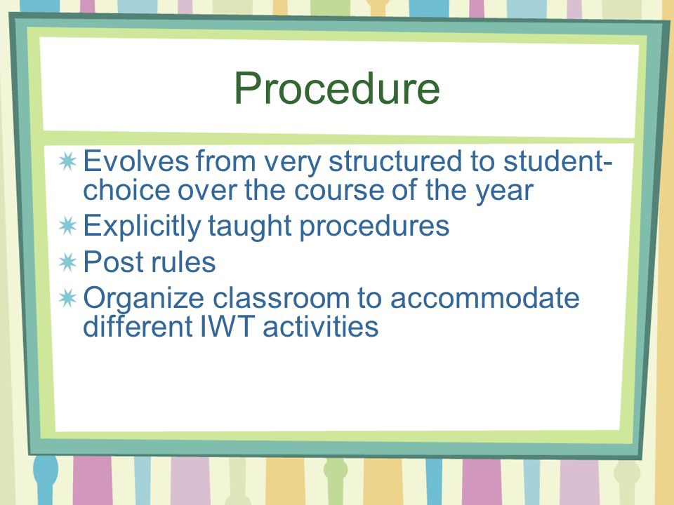 ProcedureEvolves from very structured to student-choice over the course of the year. Explicitly taught procedures.