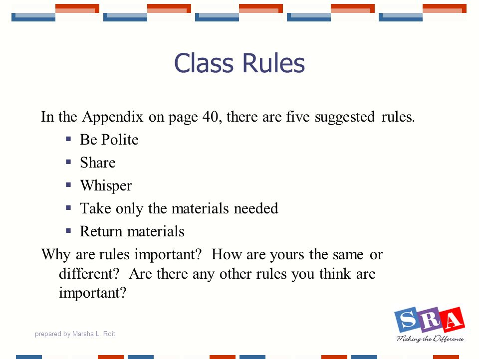 Class Rules In the Appendix on page 40, there are five suggested rules. Be Polite. Share. Whisper.