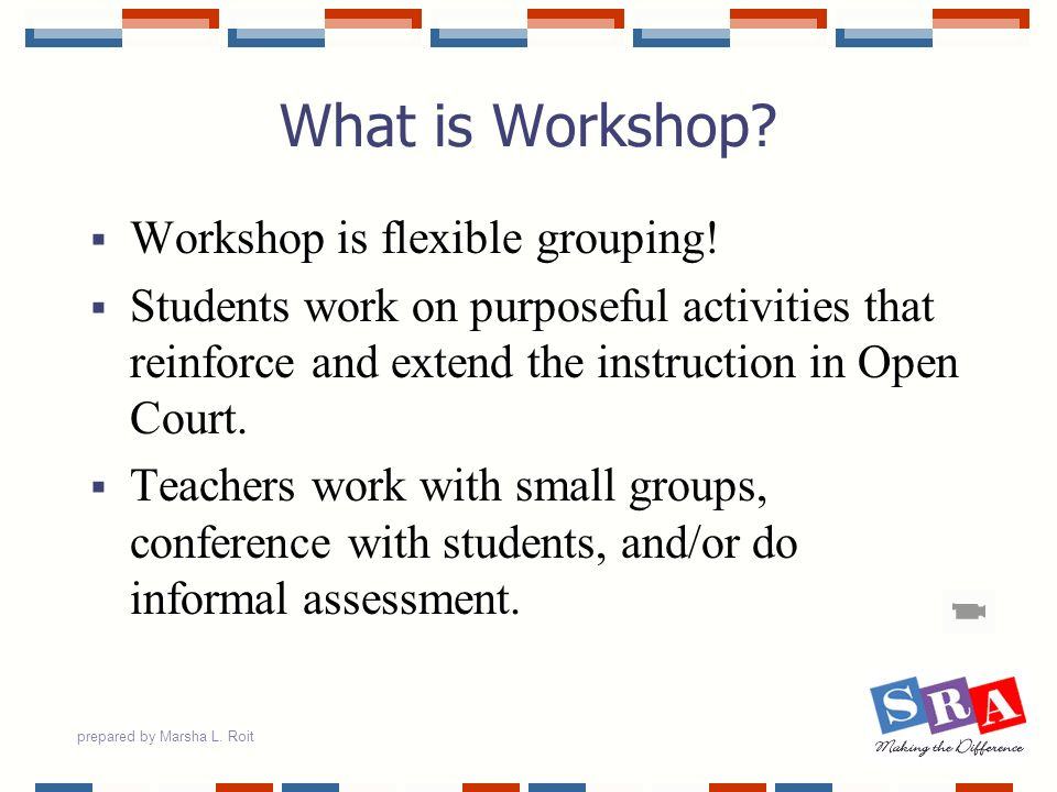 What is Workshop Workshop is flexible grouping!