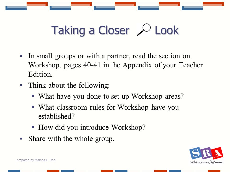 Taking a Closer Look In small groups or with a partner, read the section on Workshop, pages 40-41 in the Appendix of your Teacher Edition.
