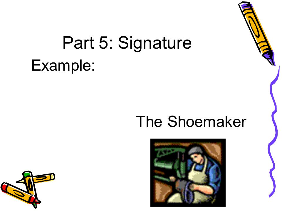 Part 5: Signature Example: The Shoemaker