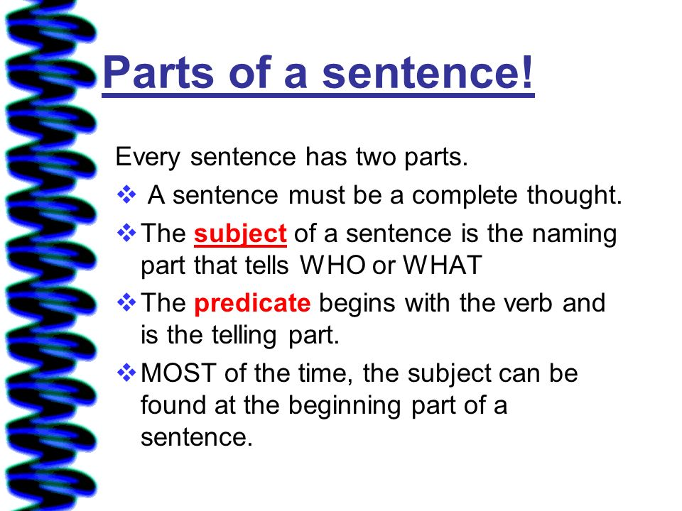 Parts of a sentence! Every sentence has two parts.
