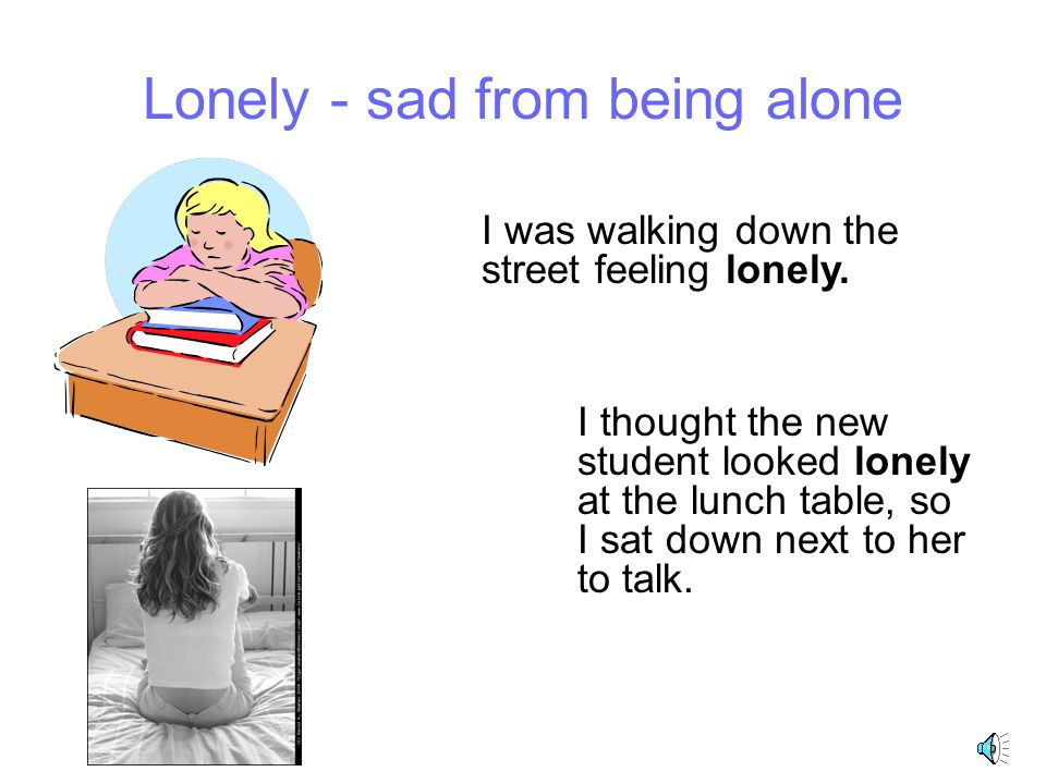 Lonely - sad from being alone