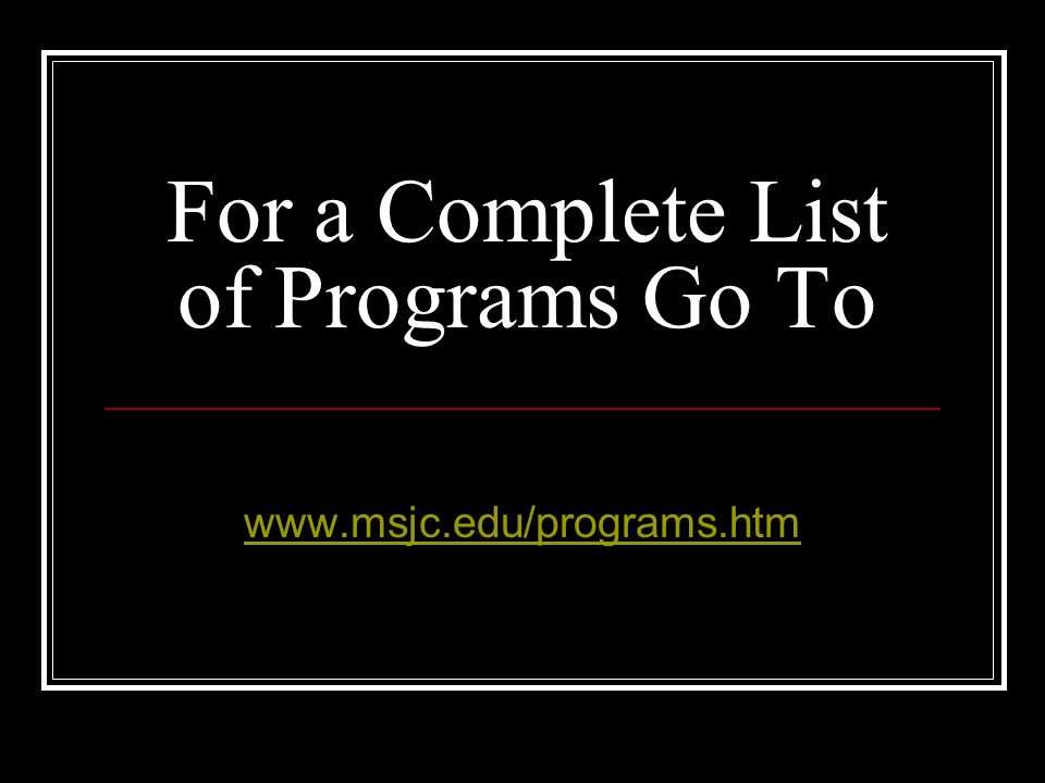 For a Complete List of Programs Go To