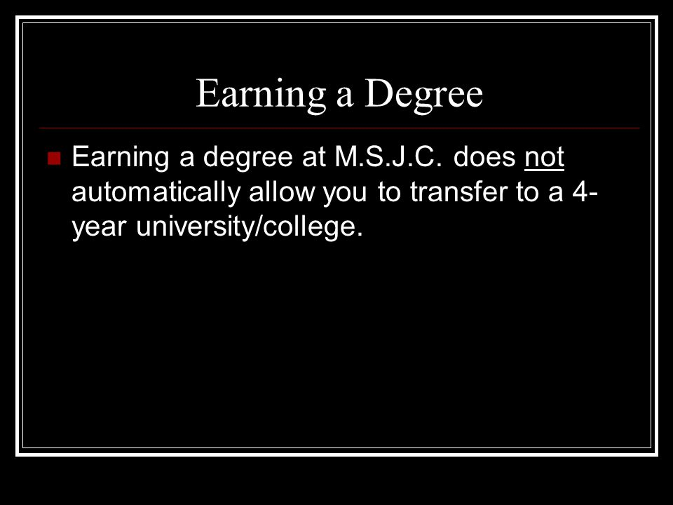Earning a Degree Earning a degree at M.S.J.C.