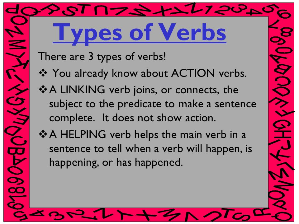Types of Verbs There are 3 types of verbs!