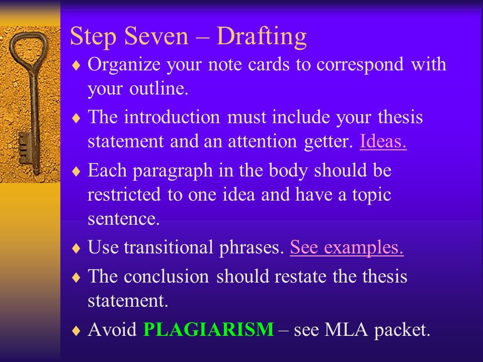 Step Seven – Drafting Organize your note cards to correspond with your outline.