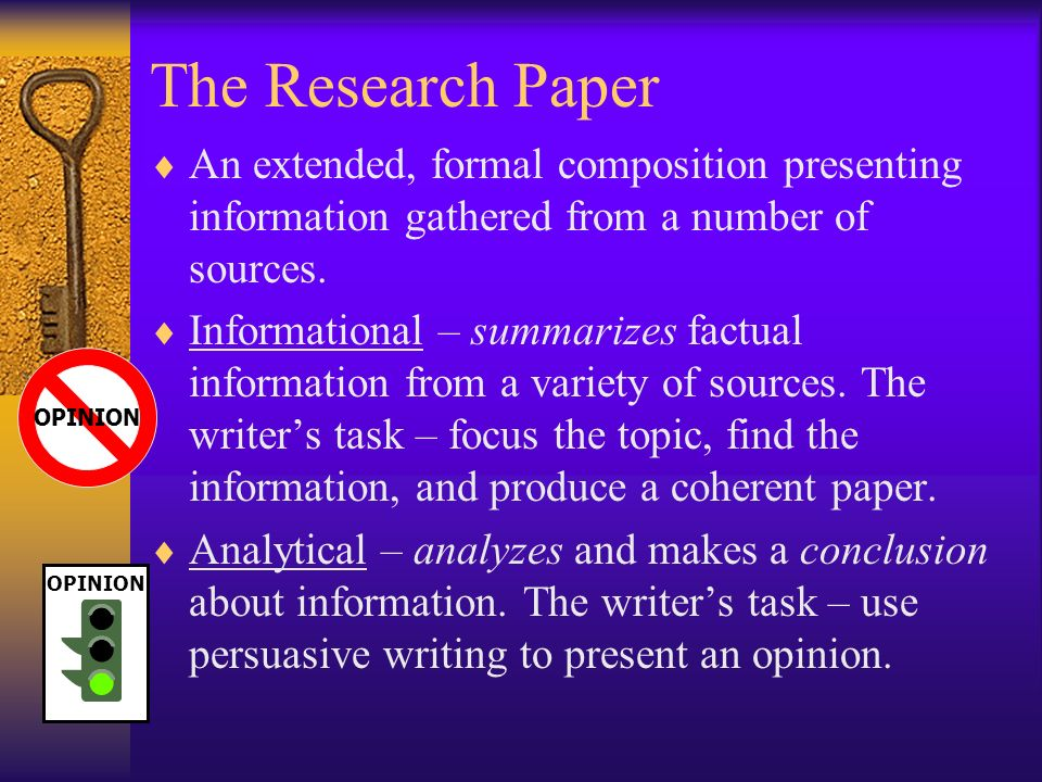 The Research Paper An extended, formal composition presenting information gathered from a number of sources.