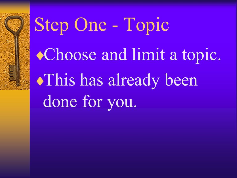 Step One - Topic Choose and limit a topic.