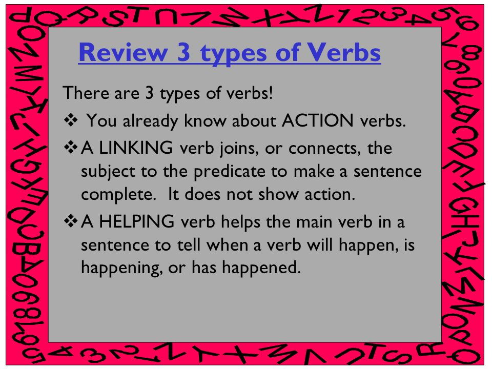 Review 3 types of Verbs There are 3 types of verbs!