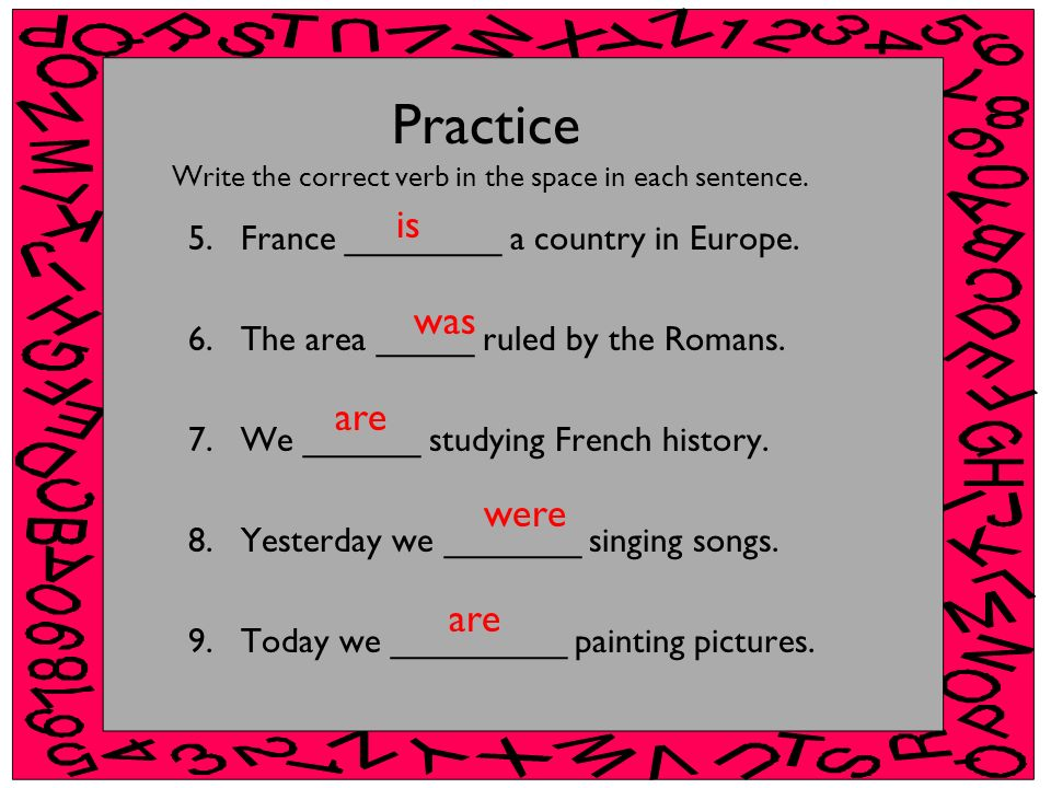 Practice Write the correct verb in the space in each sentence.