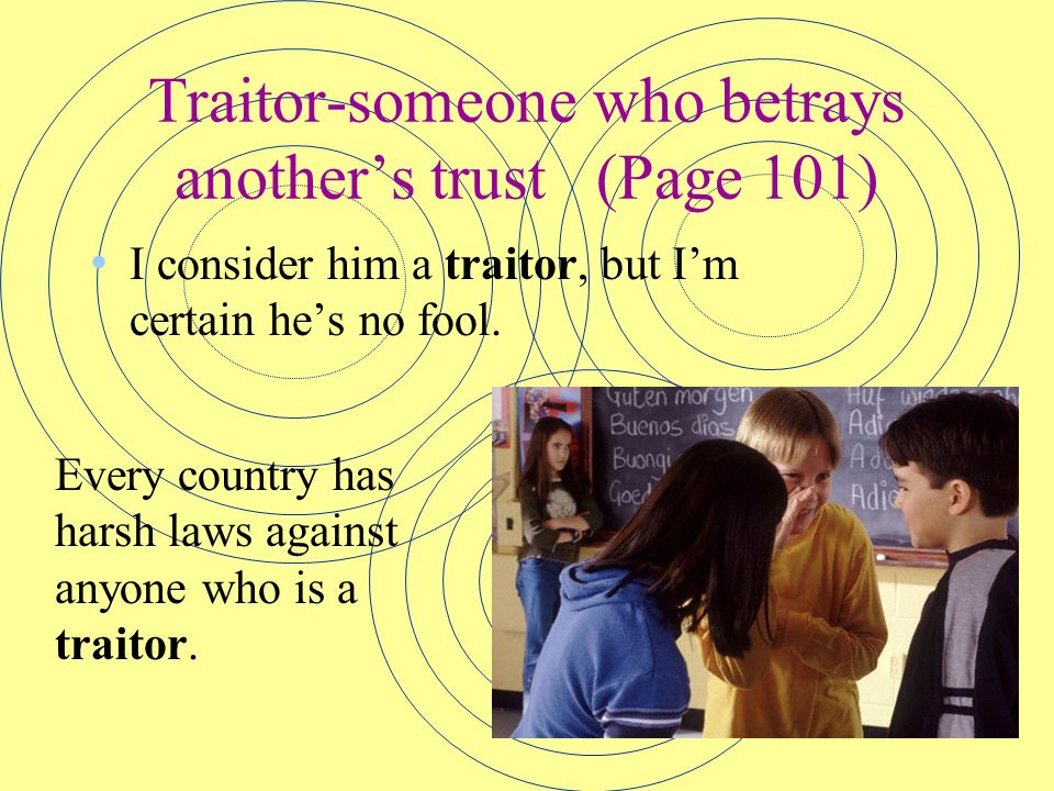 Traitor-someone who betrays another's trust (Page 101)
