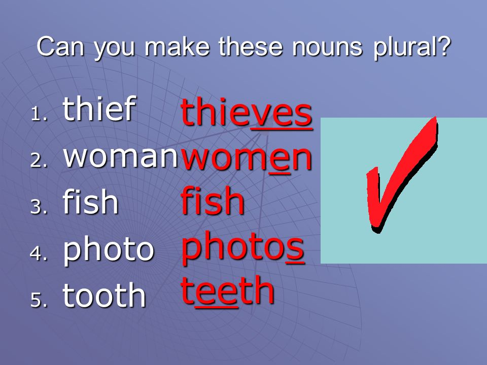 Can you make these nouns plural