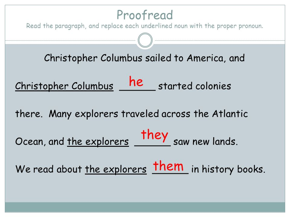 Proofread Read the paragraph, and replace each underlined noun with the proper pronoun.