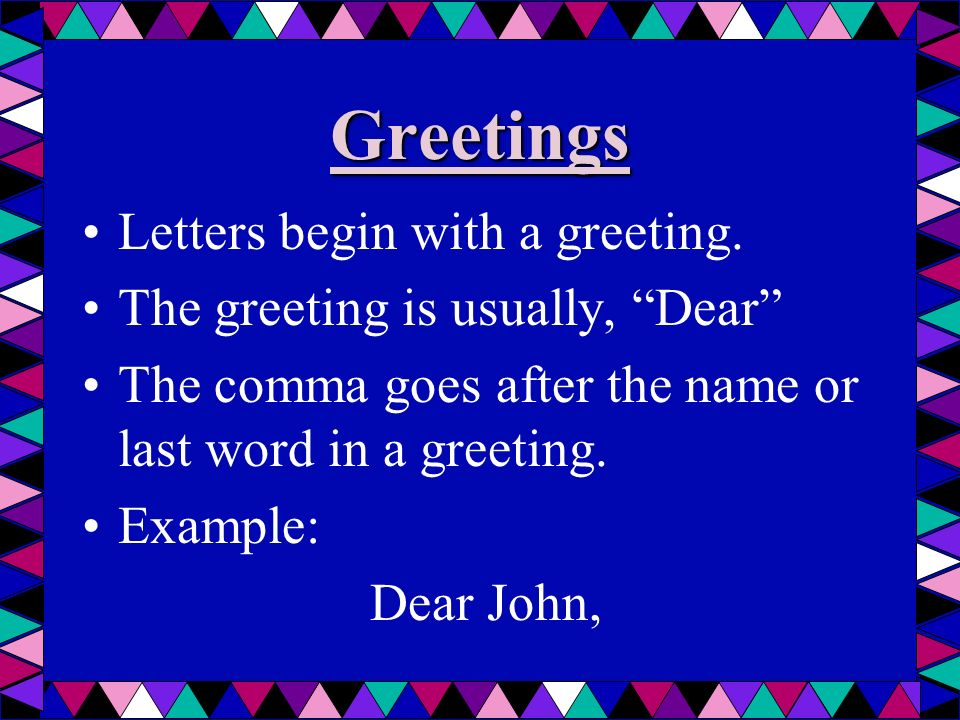 Greetings Letters begin with a greeting.