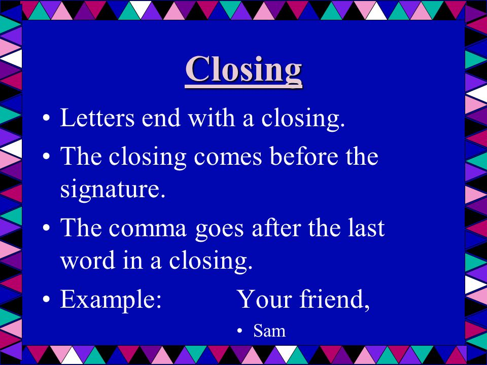 Closing Letters end with a closing.