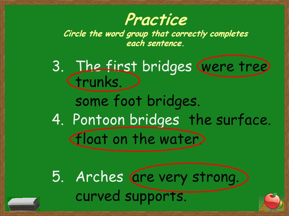 Practice Circle the word group that correctly completes each sentence.