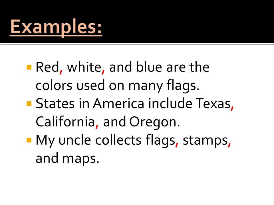 Examples: Red, white, and blue are the colors used on many flags.