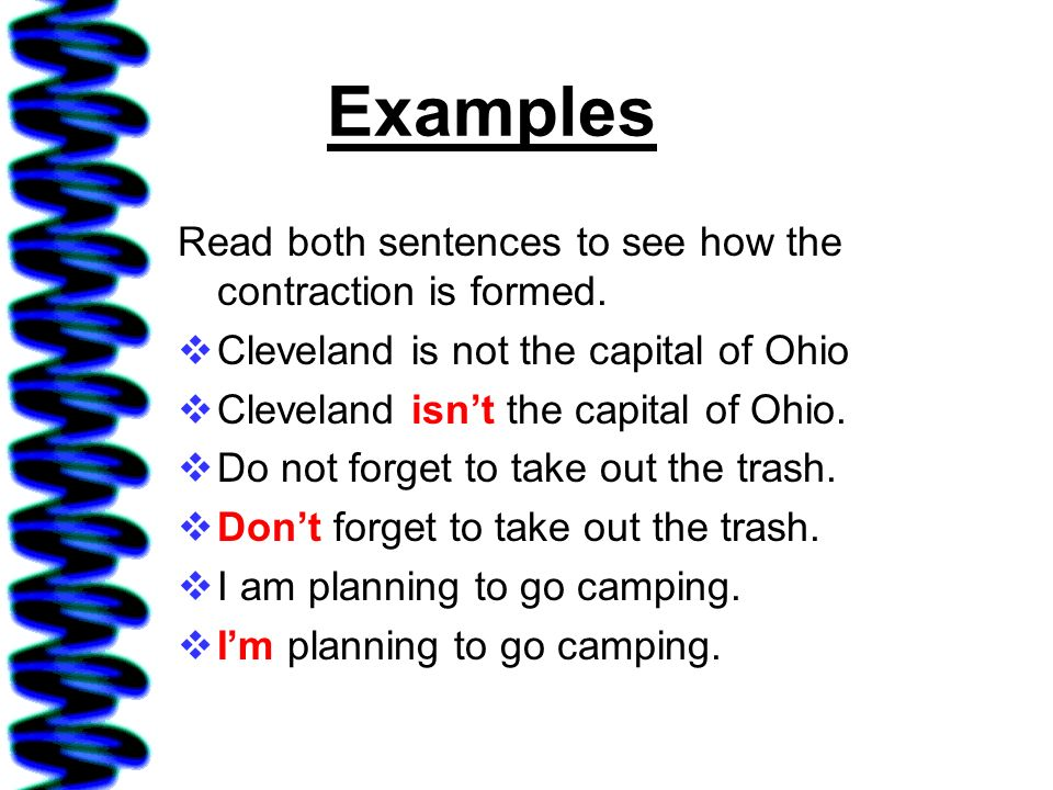 Examples Read both sentences to see how the contraction is formed.