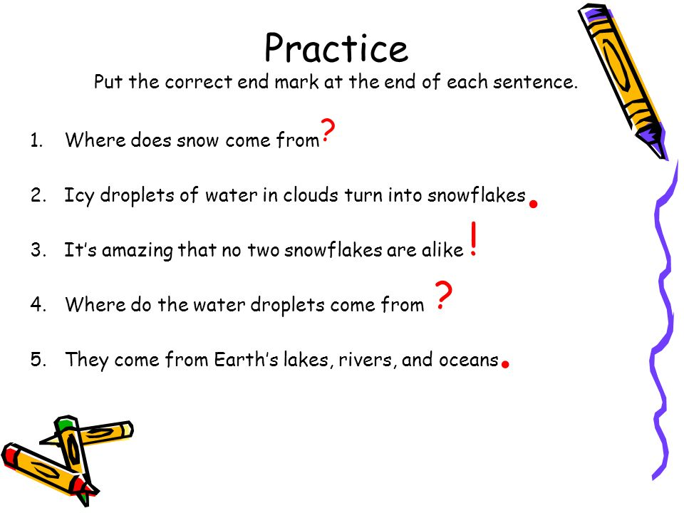 Practice Put the correct end mark at the end of each sentence.