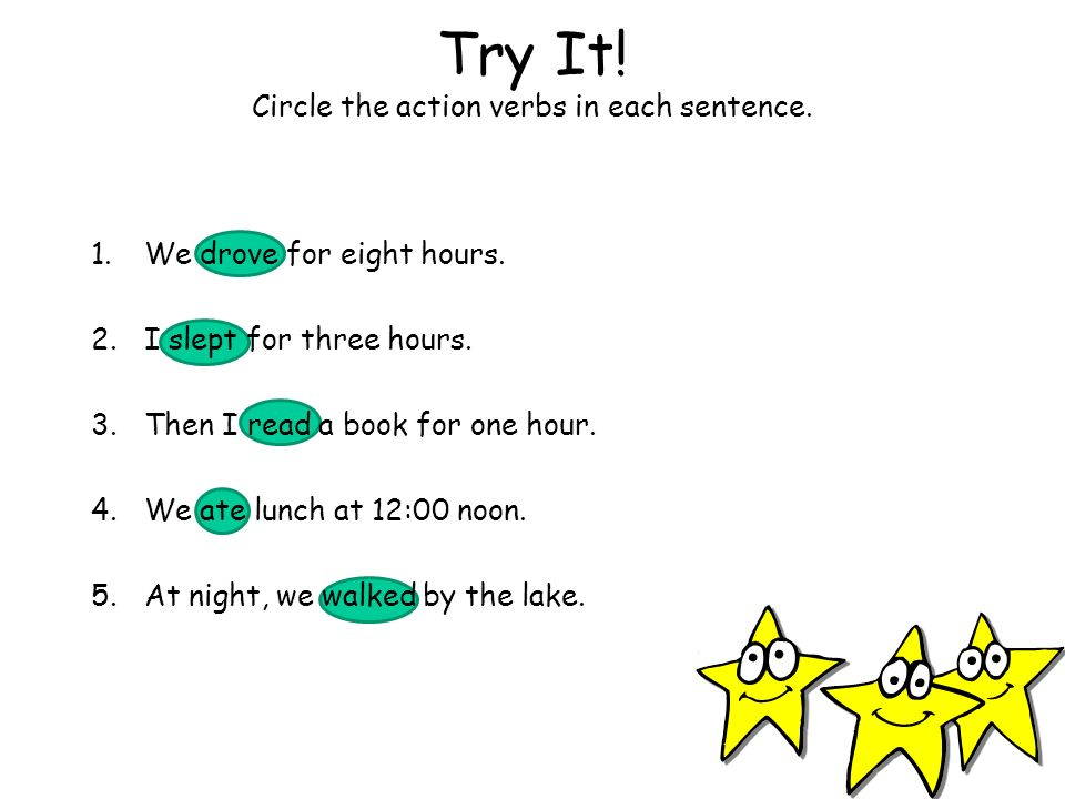 Try It! Circle the action verbs in each sentence.