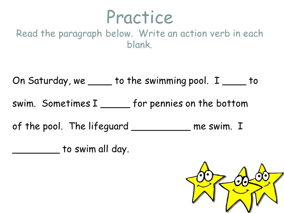 Practice Read the paragraph below. Write an action verb in each blank.