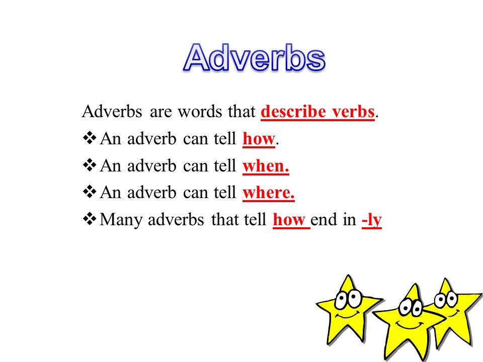 Adverbs Adjectives Adverbs are words that describe verbs.