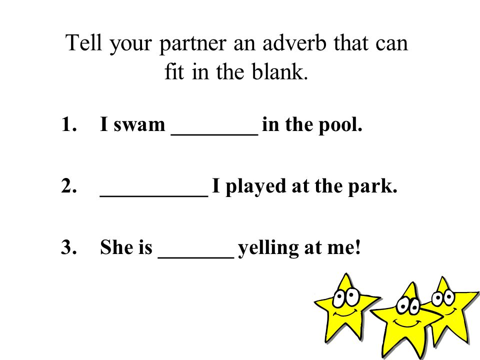 Tell your partner an adverb that can fit in the blank.
