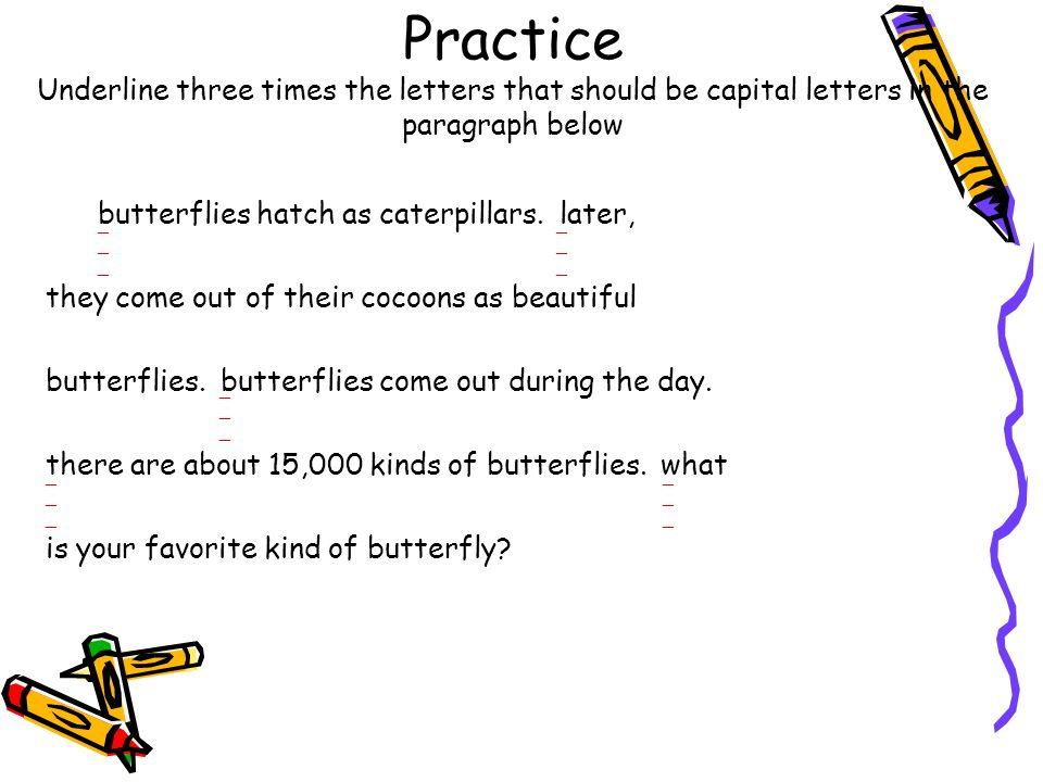 Practice Underline three times the letters that should be capital letters in the paragraph below