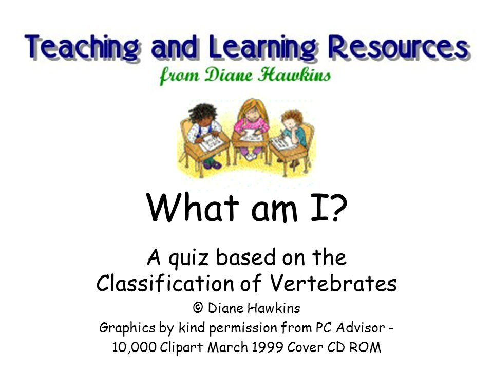 What am I A quiz based on the Classification of Vertebrates