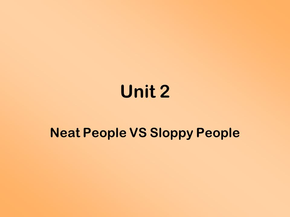 neat people vs sloppy people ppt video online  neat people vs sloppy people