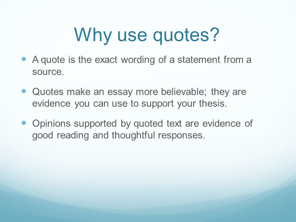 writing and incorporating quotes effectively ppt why use quotes a quote is the exact wording of a statement from a source