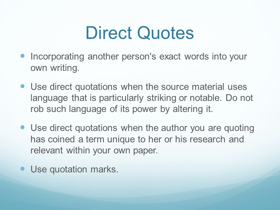 using direct quotes in a research paper Direct quotations from books, essays, poems and research papers all have one thing in common: all of them support the argument or idea in the text where they are placed.