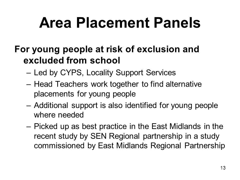Area Placement Panels For young people at risk of exclusion and excluded from school. Led by CYPS, Locality Support Services.