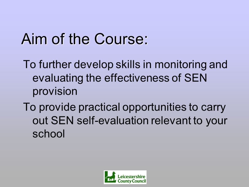 Aim of the Course: To further develop skills in monitoring and evaluating the effectiveness of SEN provision.