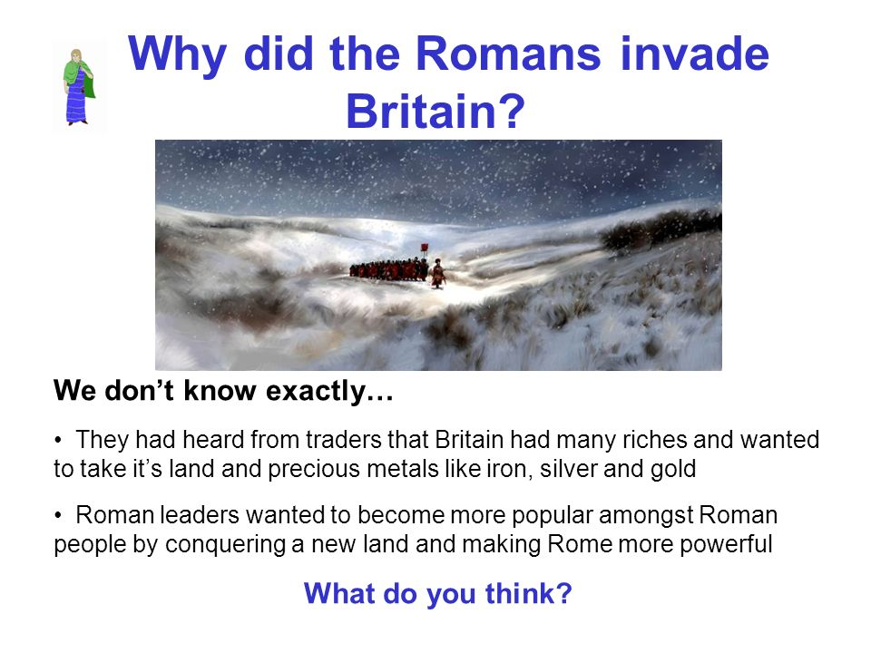 Why did the Romans invade Britain