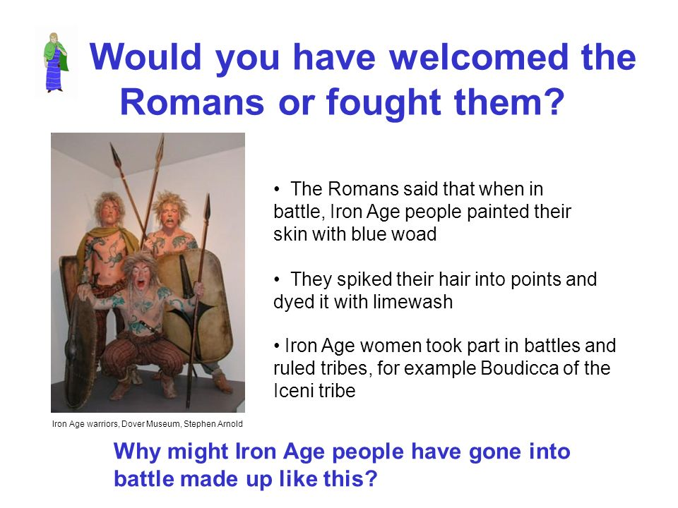 Would you have welcomed the Romans or fought them