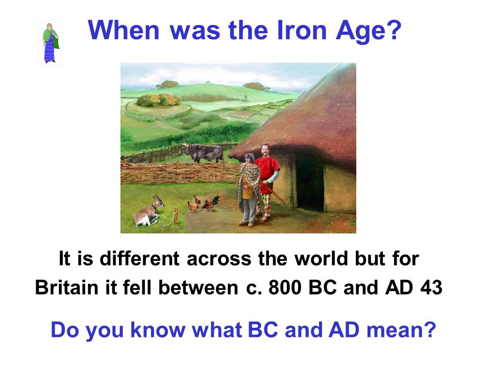 When was the Iron Age Do you know what BC and AD mean